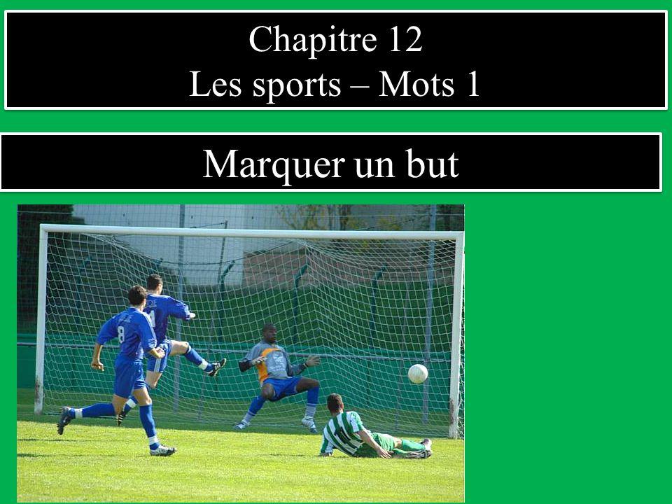 Chapitre 12 Les sports – Mots 1 Marquer un but