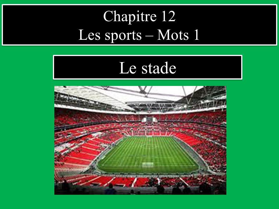 Chapitre 12 Les sports – Mots 1 Le stade