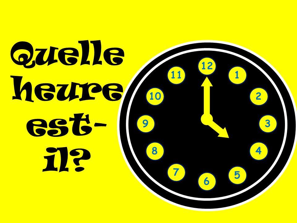 Quelle heure est-il 1 2 3 4 5 6 7 8 9 10 11 12