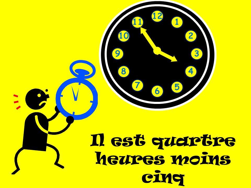 Il est quartre heures moins cinq