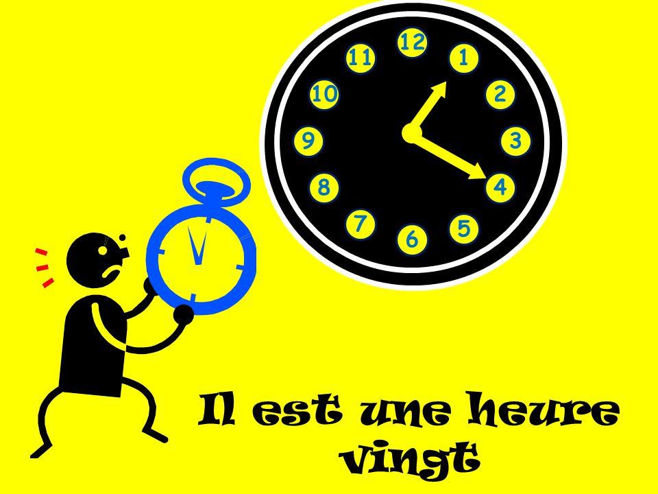 12 11 1 10 2 9 3 8 4 7 5 6 Il est une heure vingt
