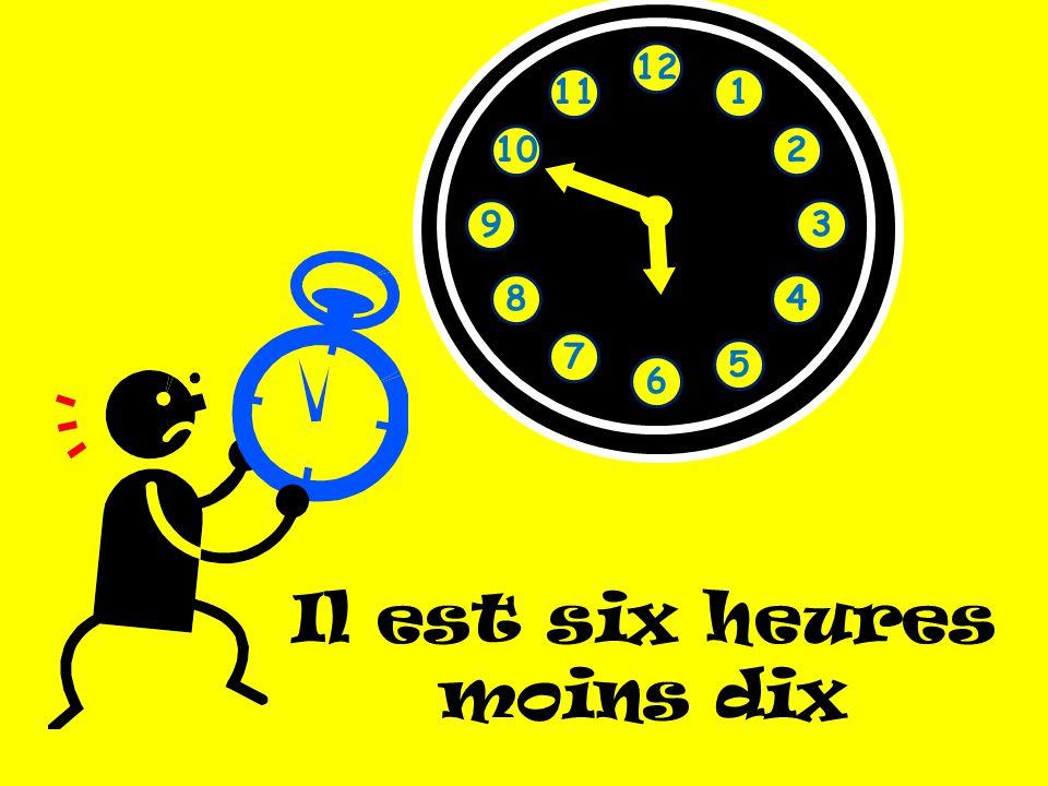 Il est six heures moins dix