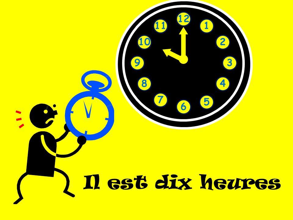 12 11 1 10 2 9 3 8 4 7 5 6 Il est dix heures