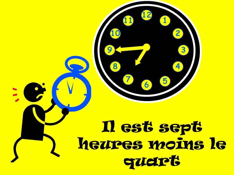 Il est sept heures moins le quart