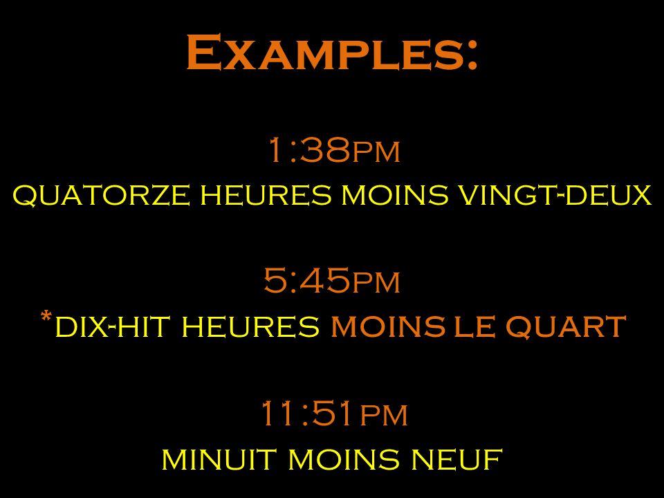 Examples: 1:38pm quatorze heures moins vingt-deux 5:45pm