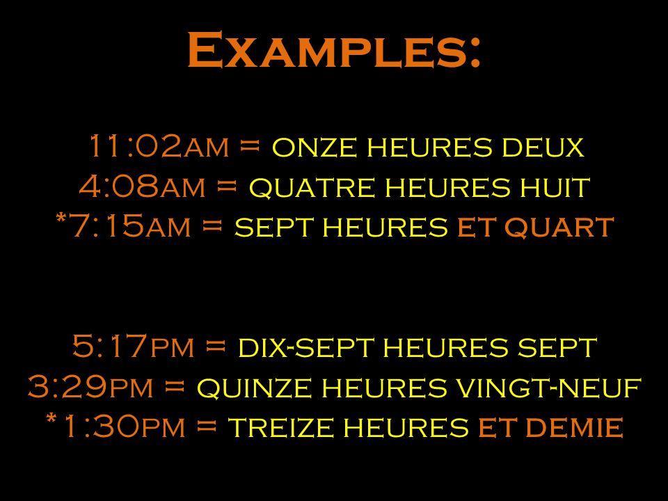 Examples: 11:02am = onze heures deux 4:08am = quatre heures huit