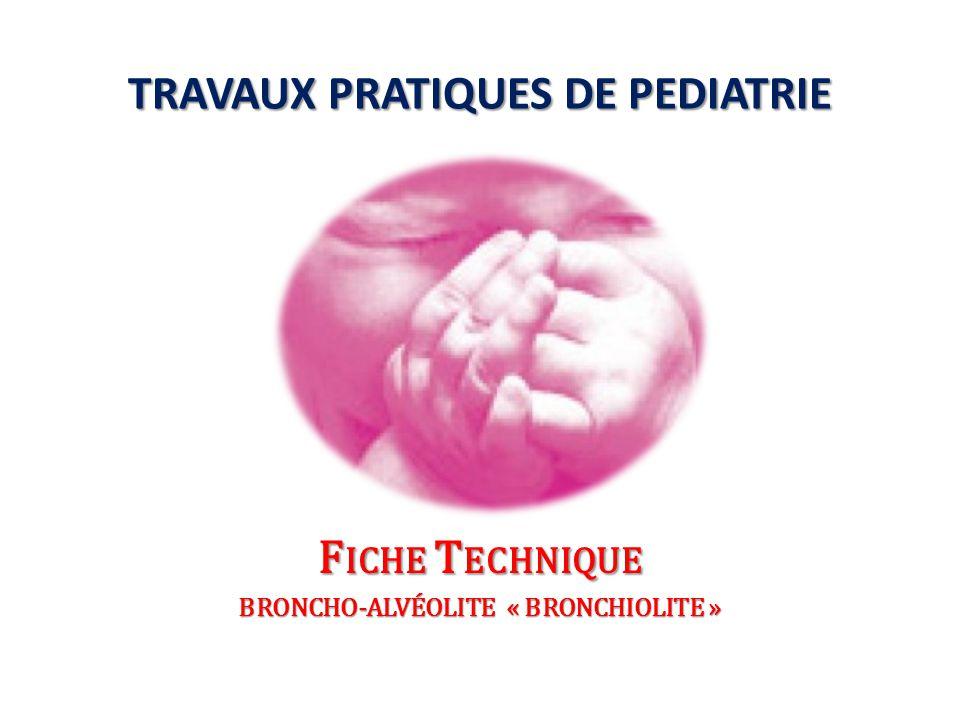 TRAVAUX PRATIQUES DE PEDIATRIE BRONCHO-ALVéOLITE « bronchiolite »