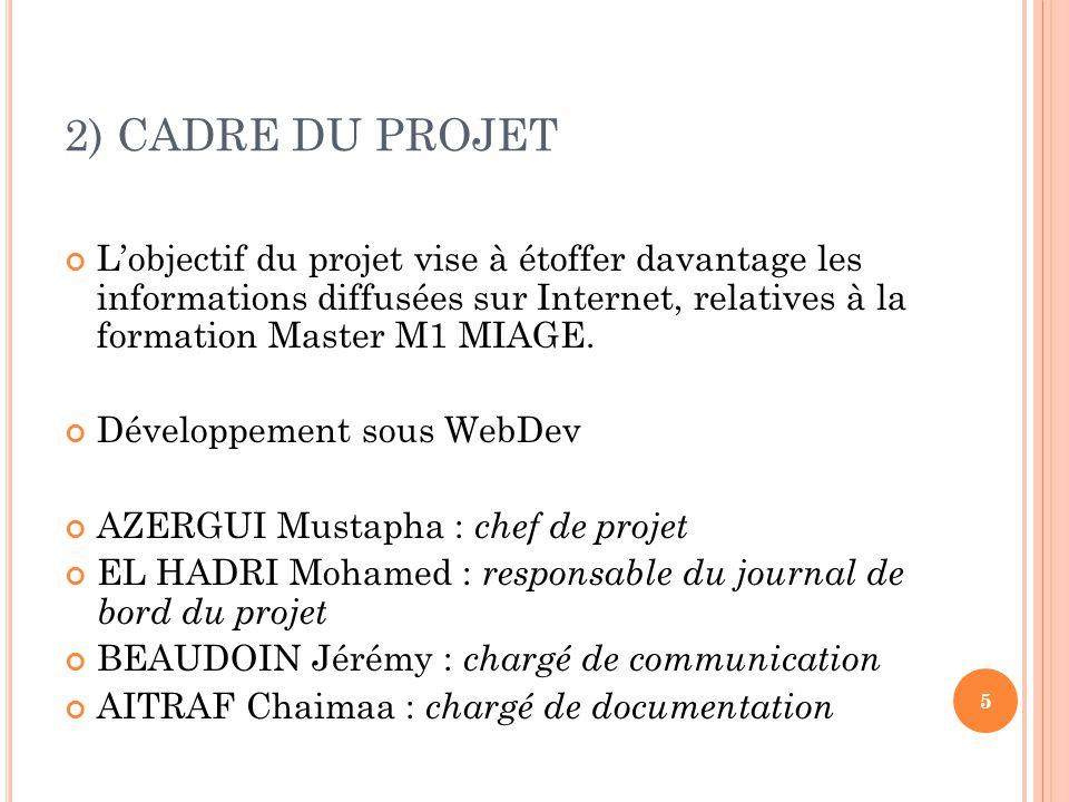 2) CADRE DU PROJET L'objectif du projet vise à étoffer davantage les informations diffusées sur Internet, relatives à la formation Master M1 MIAGE.