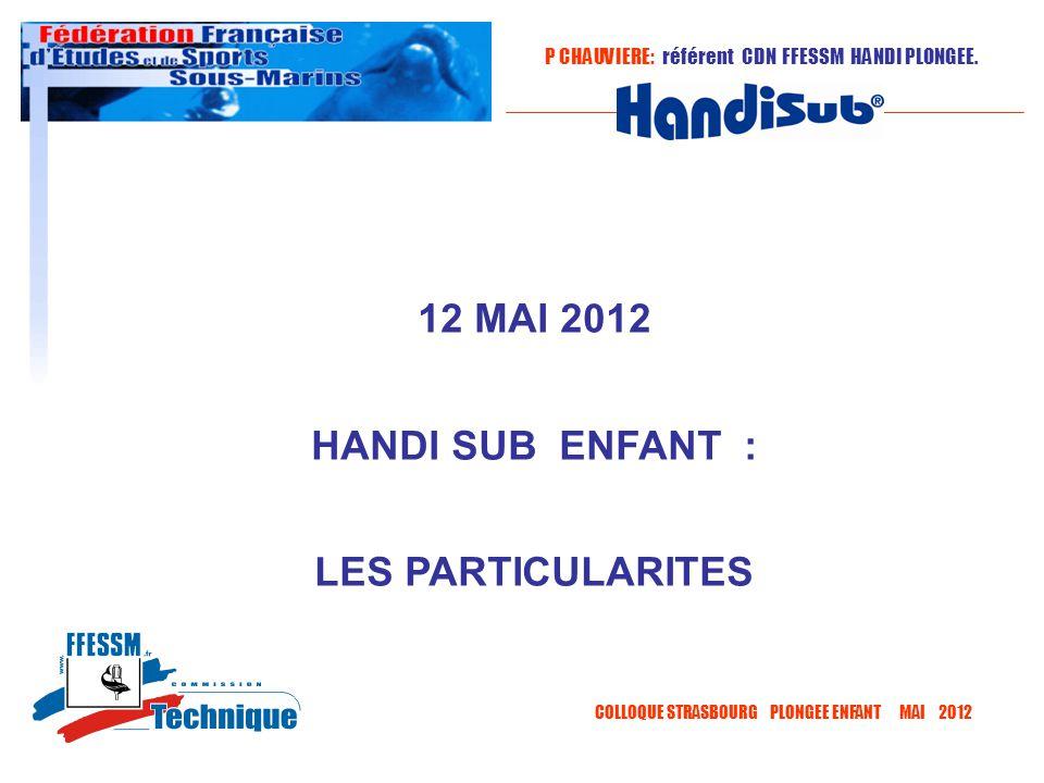 12 MAI 2012 HANDI SUB ENFANT : LES PARTICULARITES