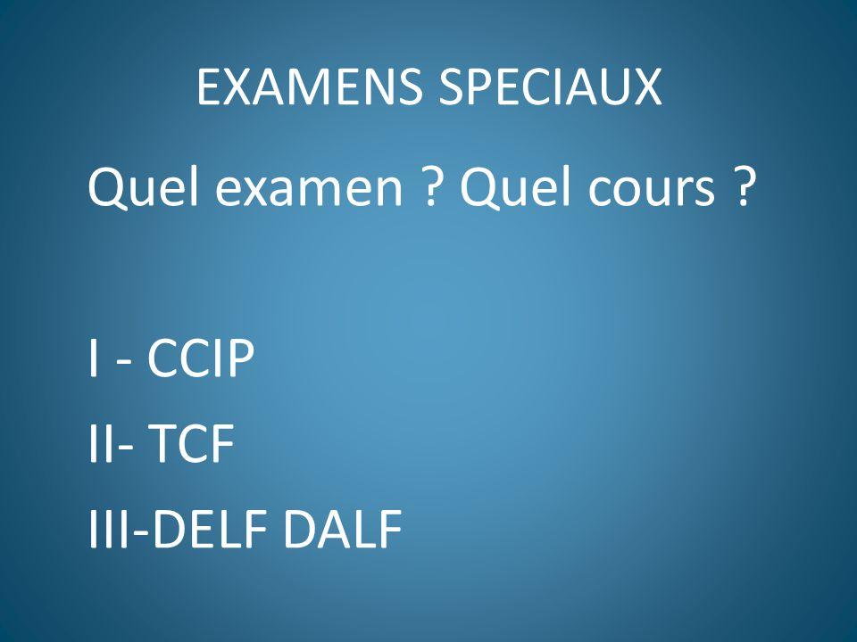 Quel examen Quel cours I - CCIP II- TCF III-DELF DALF