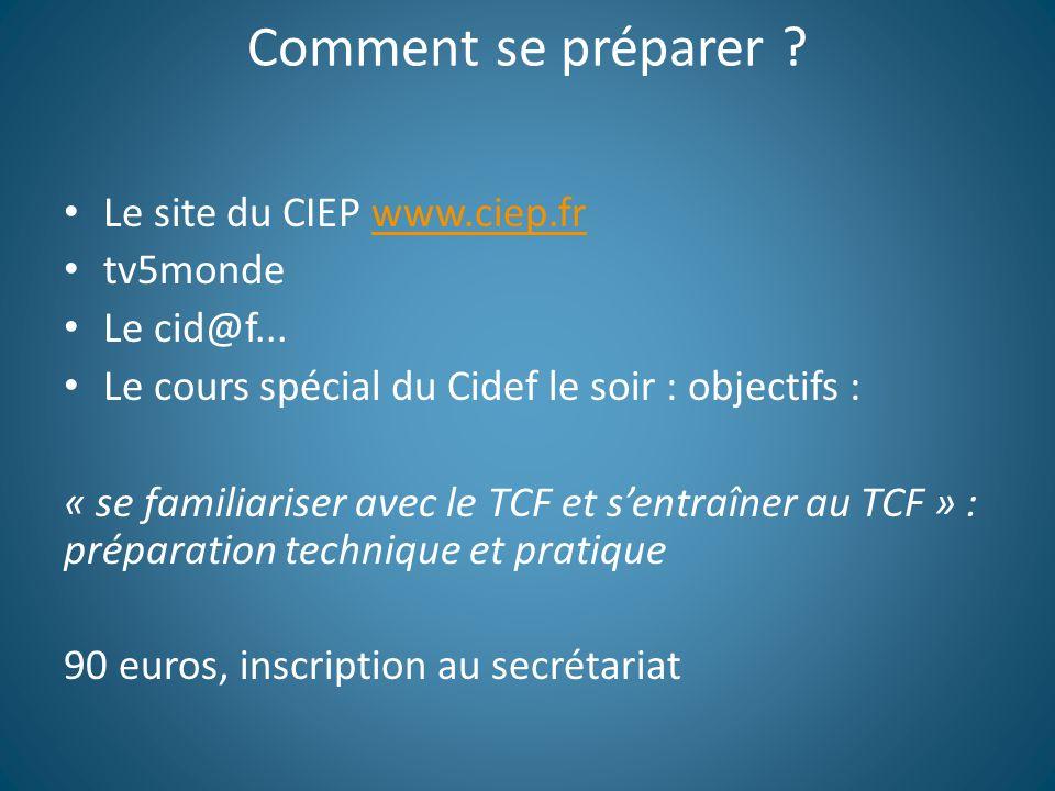 Comment se préparer Le site du CIEP www.ciep.fr tv5monde Le cid@f...