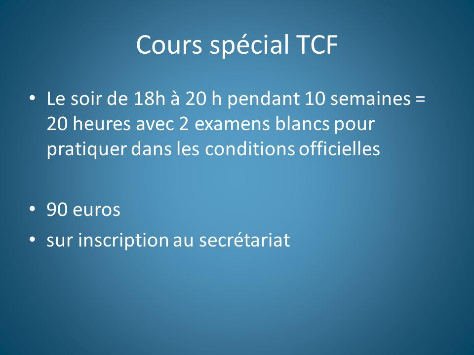 Cours spécial TCF Le soir de 18h à 20 h pendant 10 semaines = 20 heures avec 2 examens blancs pour pratiquer dans les conditions officielles.