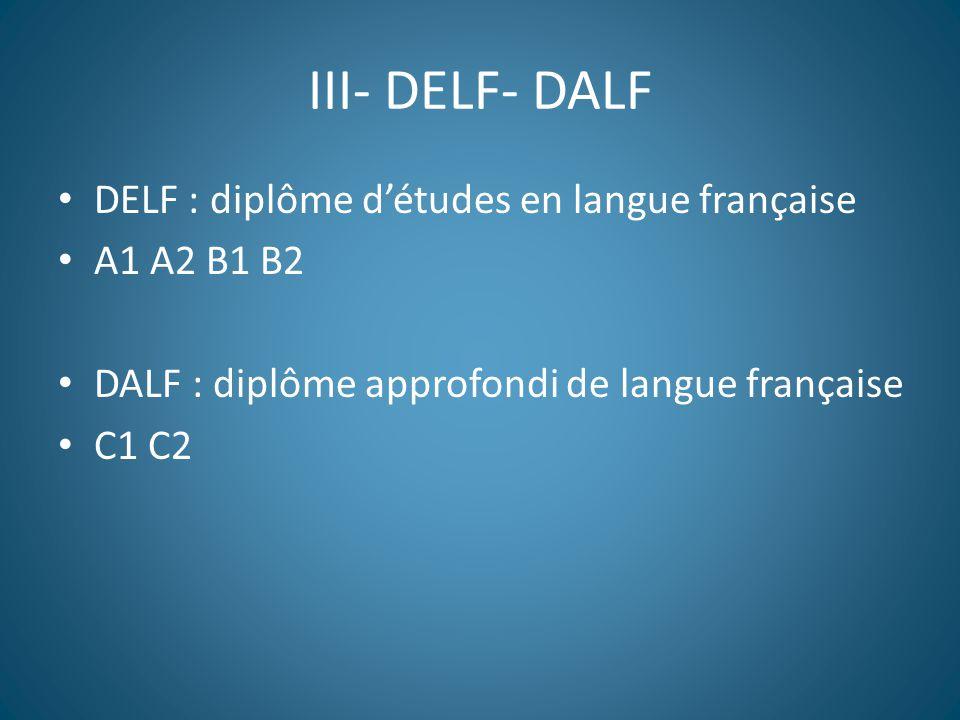 III- DELF- DALF DELF : diplôme d'études en langue française