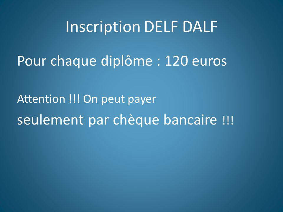 Inscription DELF DALF Pour chaque diplôme : 120 euros