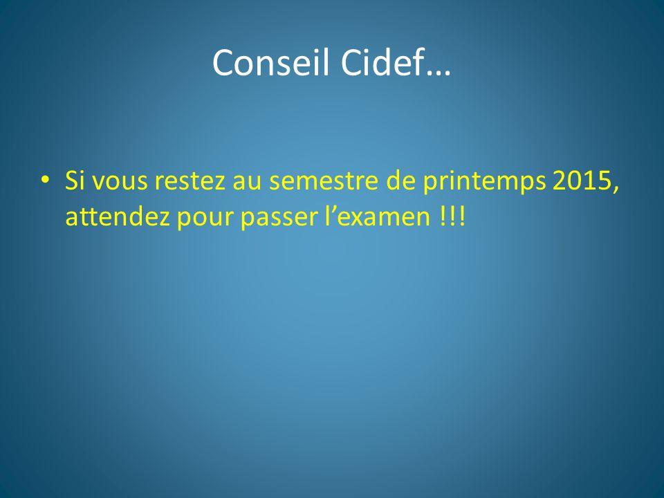 Conseil Cidef… Si vous restez au semestre de printemps 2015, attendez pour passer l'examen !!!