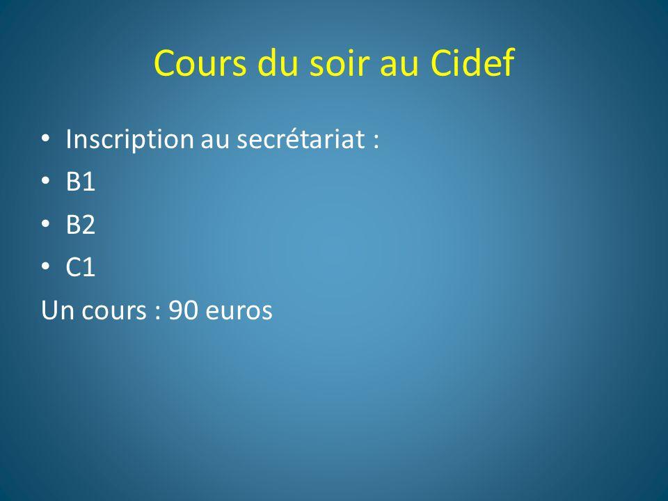 Cours du soir au Cidef Inscription au secrétariat : B1 B2 C1