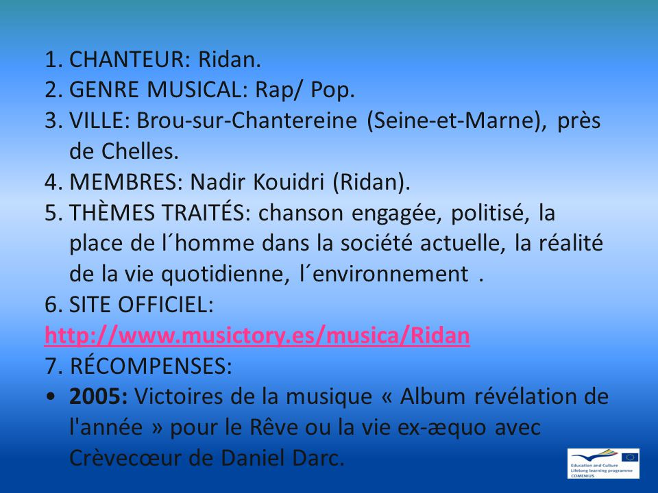 CHANTEUR: Ridan. GENRE MUSICAL: Rap/ Pop. VILLE: Brou-sur-Chantereine (Seine-et-Marne), près de Chelles.