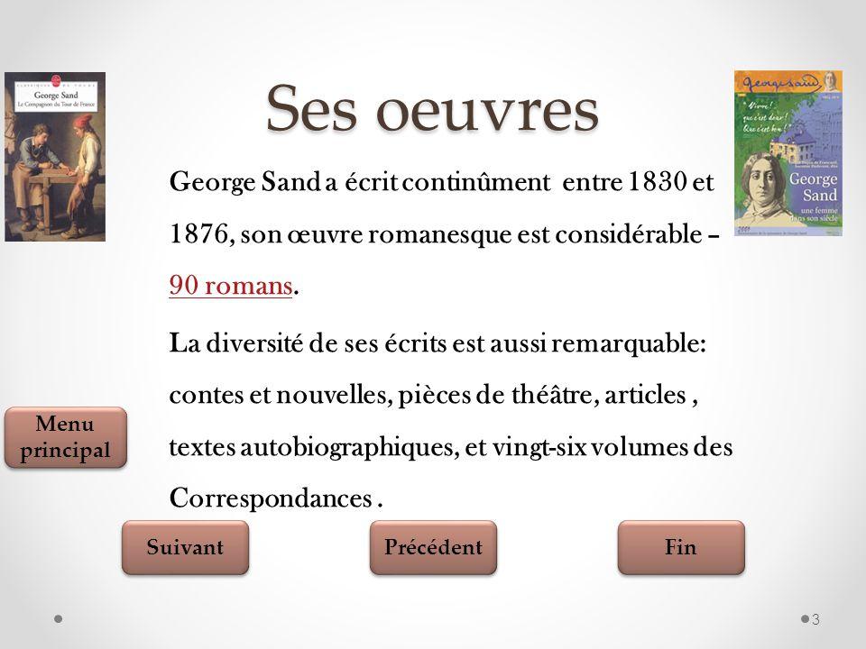 Ses oeuvres George Sand a écrit continûment entre 1830 et 1876, son œuvre romanesque est considérable – 90 romans.
