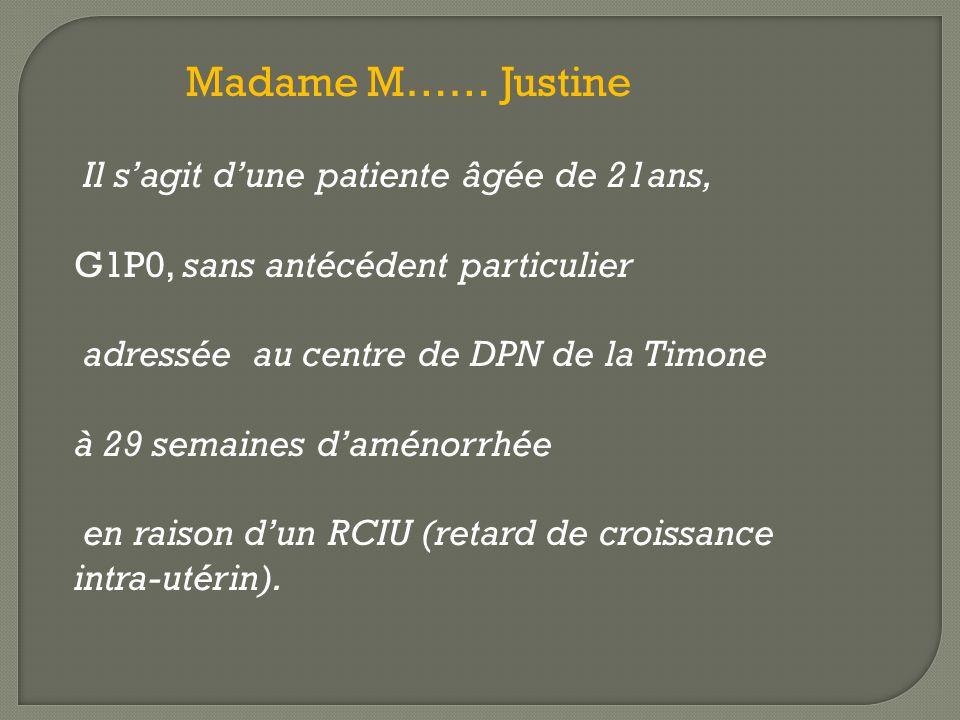Madame M…… Justine Il s'agit d'une patiente âgée de 21ans, G1P0, sans antécédent particulier. adressée au centre de DPN de la Timone.