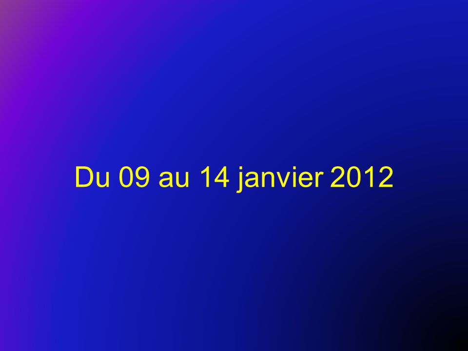 Du 09 au 14 janvier 2012