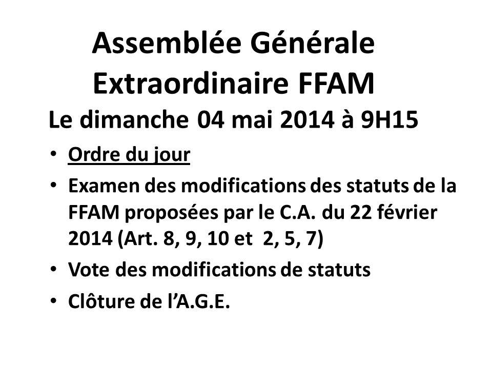 Assemblée Générale Extraordinaire FFAM Le dimanche 04 mai 2014 à 9H15