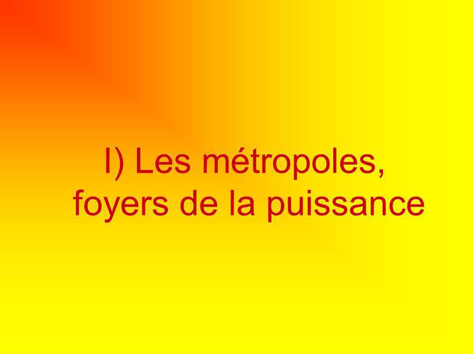 I) Les métropoles, foyers de la puissance