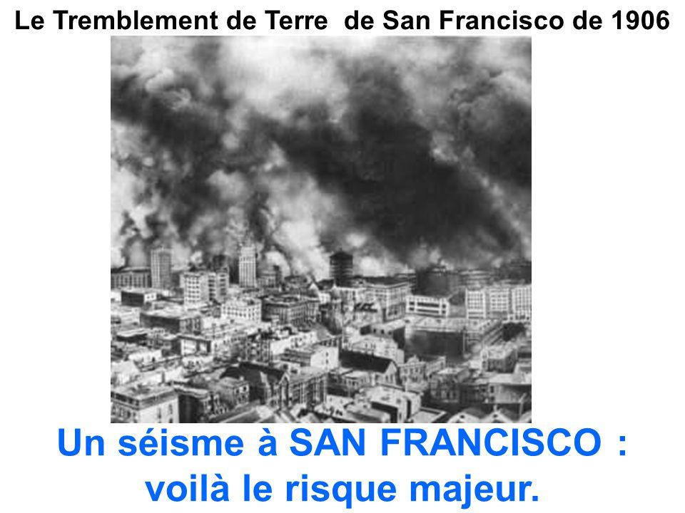 Un séisme à SAN FRANCISCO : voilà le risque majeur.