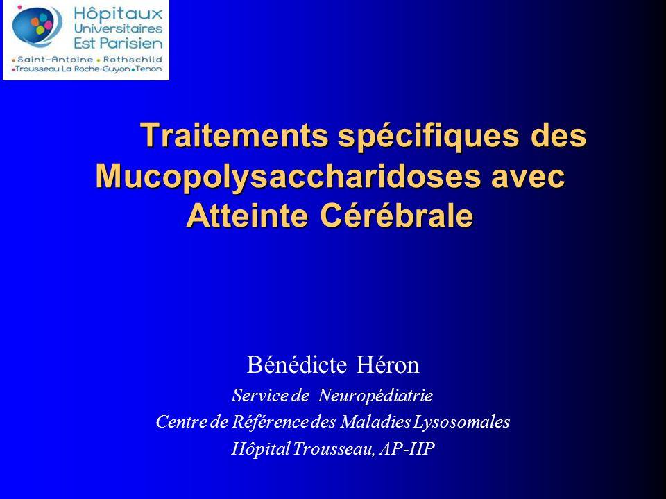 .gnilka@trs.aphp.fr Traitements spécifiques des Mucopolysaccharidoses avec Atteinte Cérébrale. Bénédicte Héron.