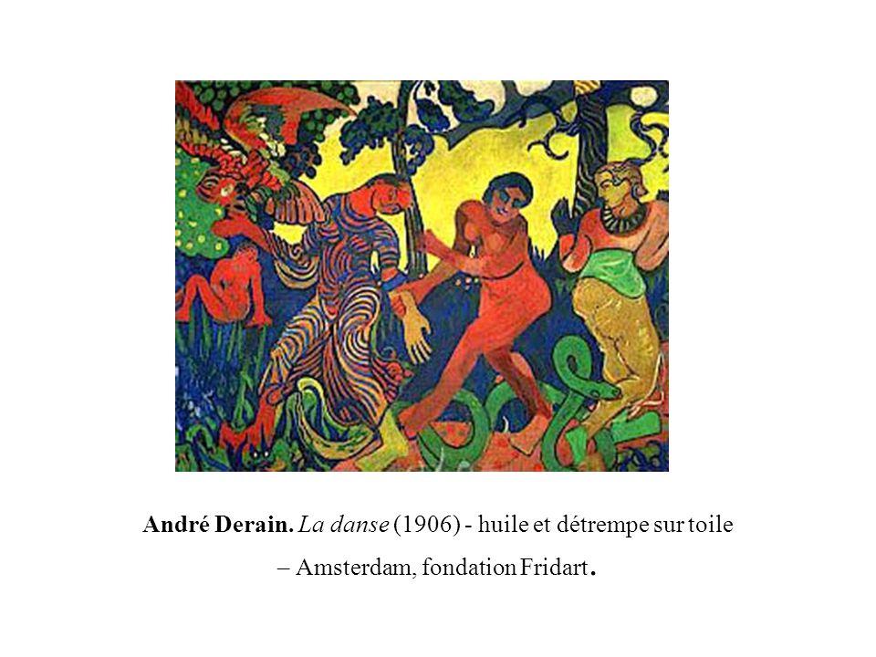 André Derain. La danse (1906) - huile et détrempe sur toile – Amsterdam, fondation Fridart.