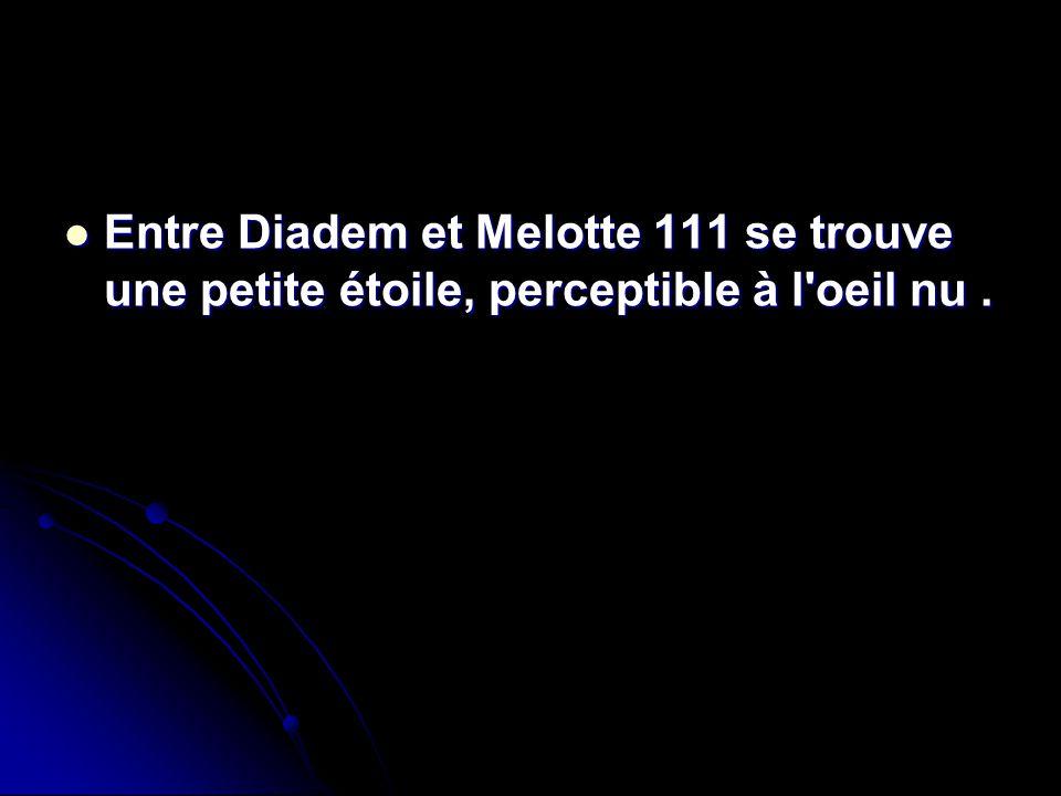 Entre Diadem et Melotte 111 se trouve une petite étoile, perceptible à l oeil nu .