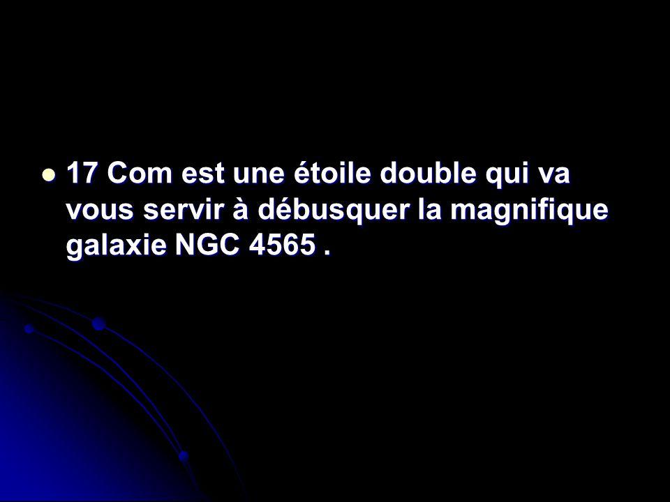 17 Com est une étoile double qui va vous servir à débusquer la magnifique galaxie NGC 4565 .