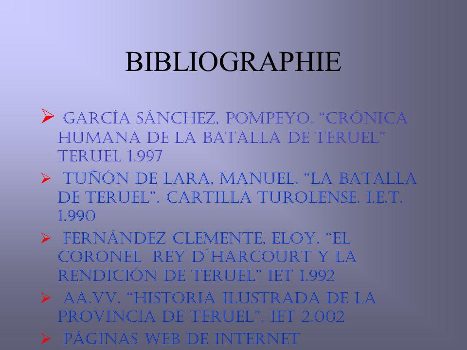 BIBLIOGRAPHIE García Sánchez, Pompeyo. Crónica humana de la Batalla de Teruel Teruel 1.997.