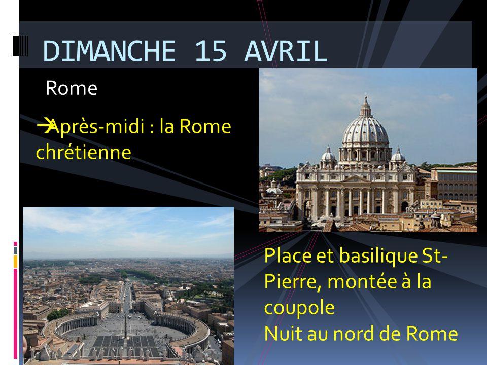 DIMANCHE 15 AVRIL Rome Après-midi : la Rome chrétienne