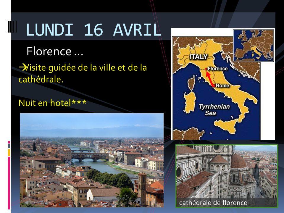 LUNDI 16 AVRIL Florence … Visite guidée de la ville et de la cathédrale. Nuit en hotel***