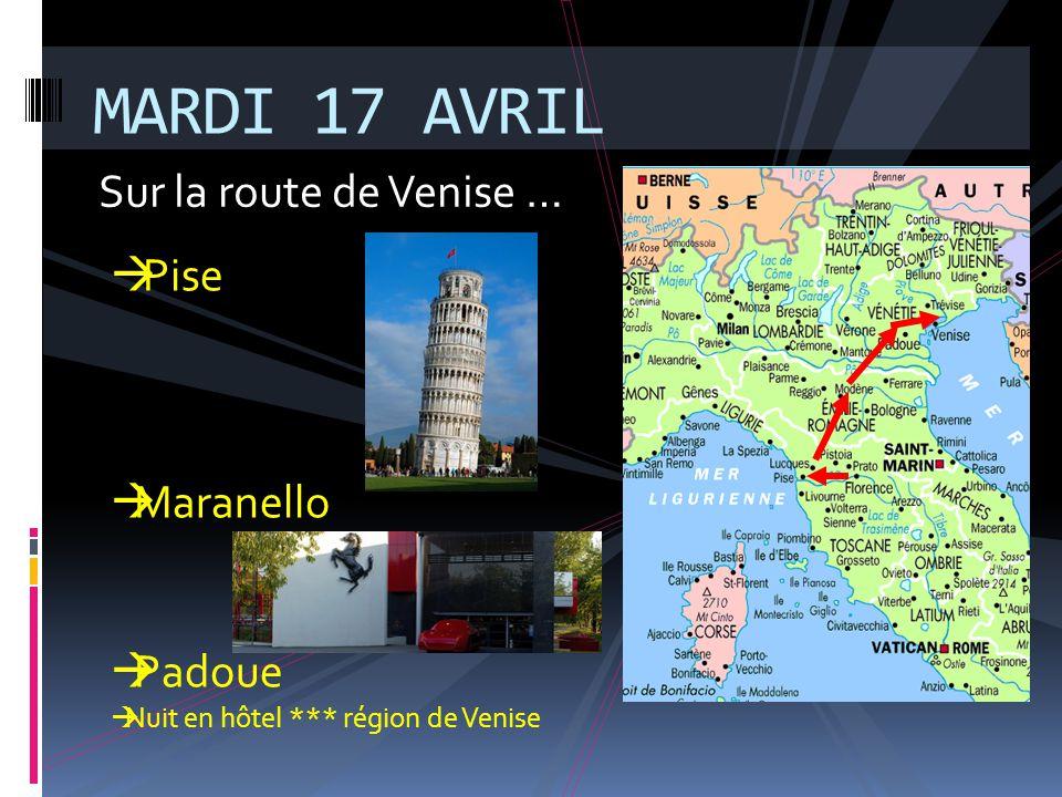 MARDI 17 AVRIL Sur la route de Venise … Pise Maranello Padoue