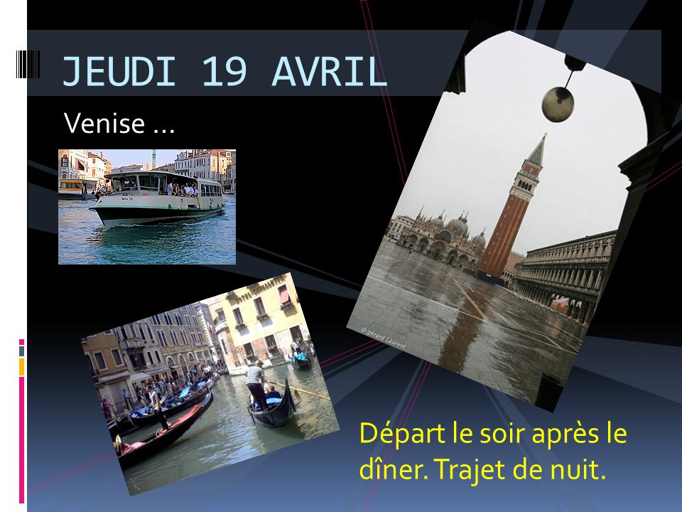 JEUDI 19 AVRIL Venise … Départ le soir après le dîner. Trajet de nuit.