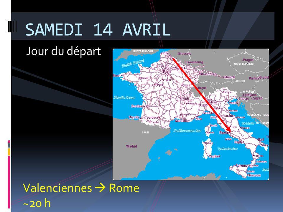 SAMEDI 14 AVRIL Jour du départ Valenciennes  Rome ~20 h