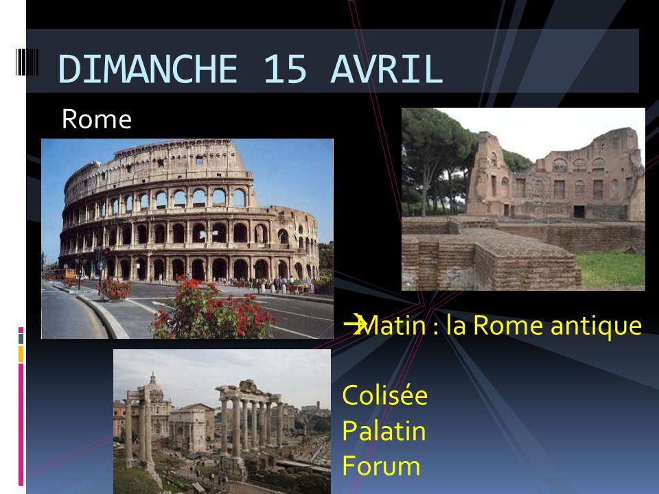 DIMANCHE 15 AVRIL Rome Matin : la Rome antique Colisée Palatin Forum