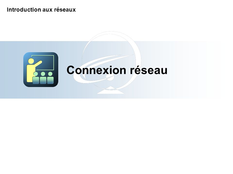 Connexion réseau Introduction aux réseaux 7-Apr-17