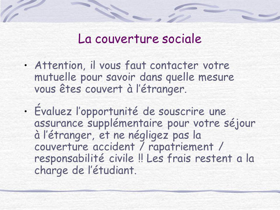 La couverture sociale Attention, il vous faut contacter votre mutuelle pour savoir dans quelle mesure vous êtes couvert à l'étranger.