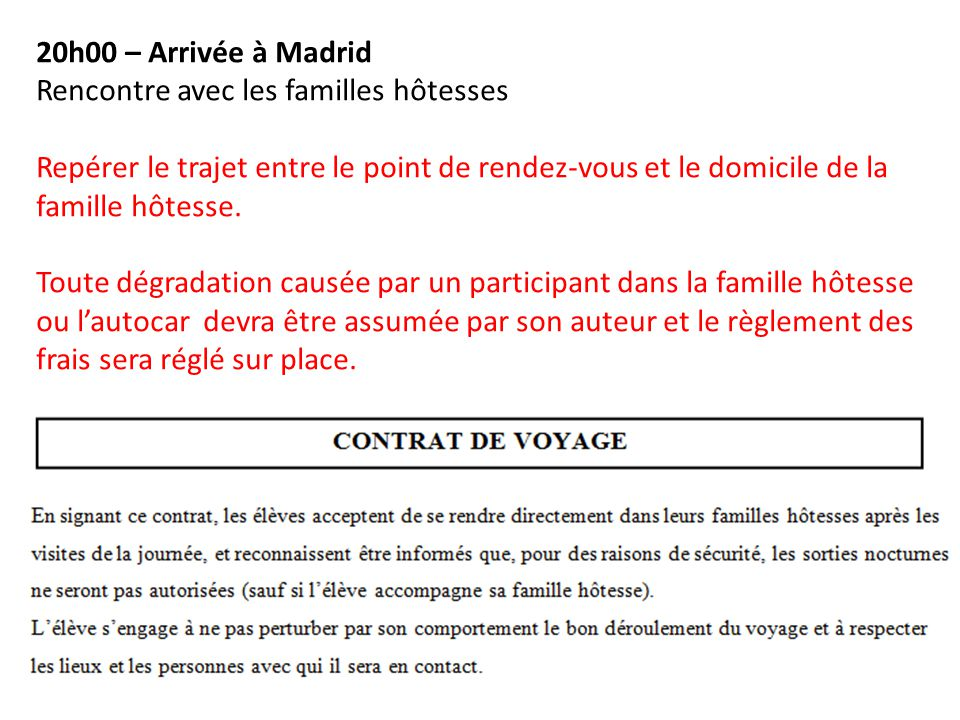 20h00 – Arrivée à Madrid Rencontre avec les familles hôtesses. Repérer le trajet entre le point de rendez-vous et le domicile de la famille hôtesse.