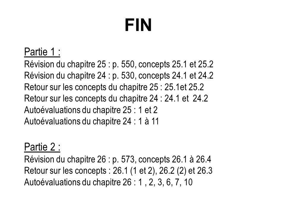 FIN Partie 1 : Révision du chapitre 25 : p. 550, concepts 25.1 et 25.2. Révision du chapitre 24 : p. 530, concepts 24.1 et 24.2.