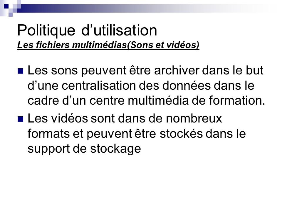 Politique d'utilisation Les fichiers multimédias(Sons et vidéos)