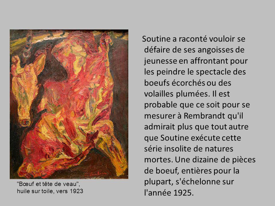 Soutine a raconté vouloir se défaire de ses angoisses de jeunesse en affrontant pour les peindre le spectacle des boeufs écorchés ou des volailles plumées. Il est probable que ce soit pour se mesurer à Rembrandt qu il admirait plus que tout autre que Soutine exécute cette série insolite de natures mortes. Une dizaine de pièces de boeuf, entières pour la plupart, s échelonne sur l année 1925.