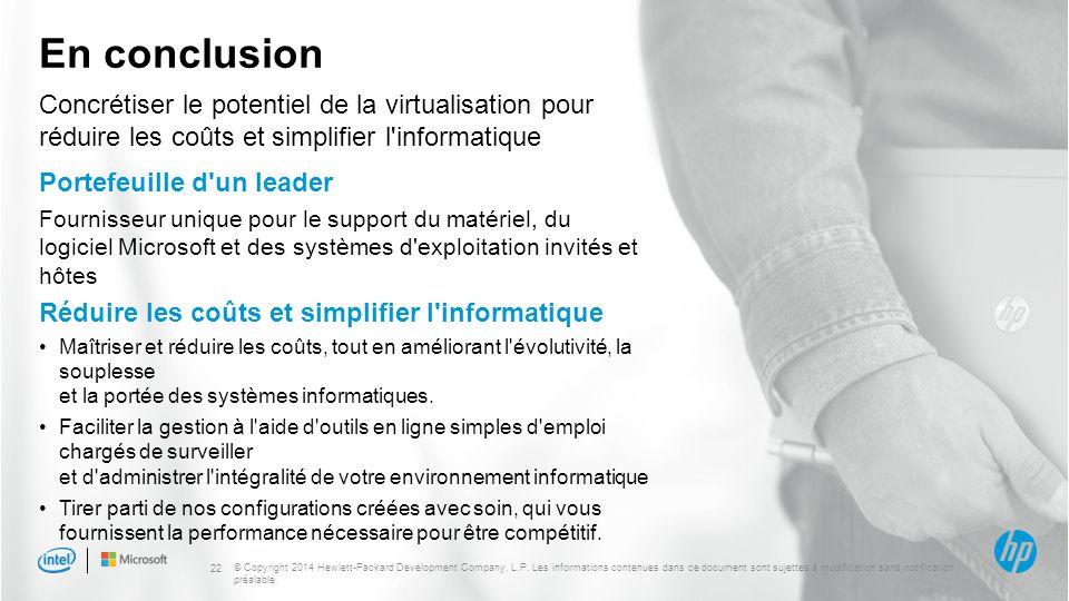 En conclusion Concrétiser le potentiel de la virtualisation pour réduire les coûts et simplifier l informatique.