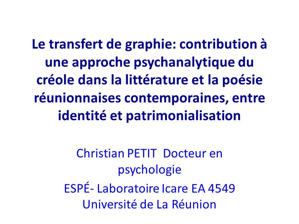 Le transfert de graphie: contribution à une approche psychanalytique du créole dans la littérature et la poésie réunionnaises contemporaines, entre identité et patrimonialisation
