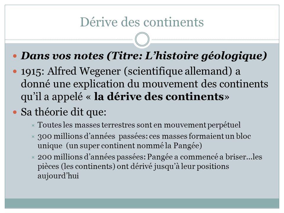 Dérive des continents Dans vos notes (Titre: L'histoire géologique)