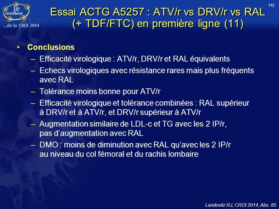 112 Essai ACTG A5257 : ATV/r vs DRV/r vs RAL (+ TDF/FTC) en première ligne (11) Conclusions.