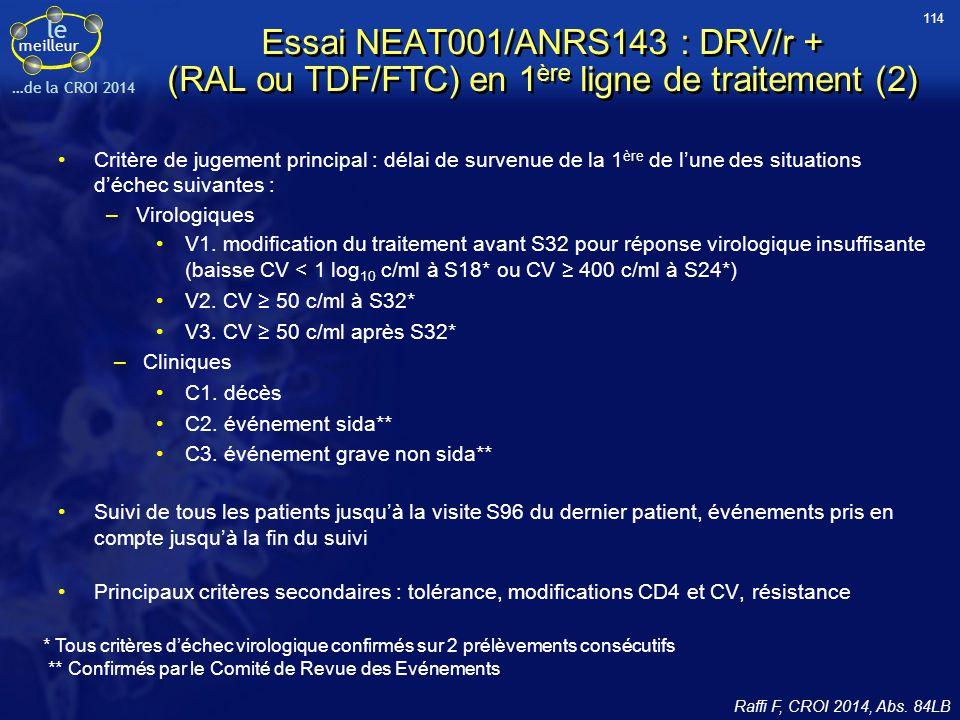 114 Essai NEAT001/ANRS143 : DRV/r + (RAL ou TDF/FTC) en 1ère ligne de traitement (2)