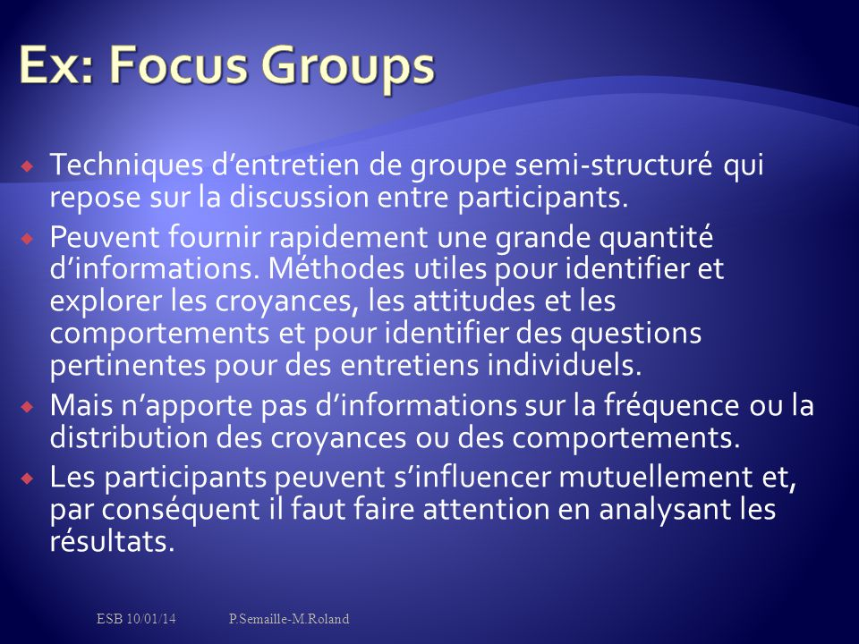 Ex: Focus Groups Techniques d'entretien de groupe semi-structuré qui repose sur la discussion entre participants.